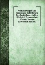 Verhandlungen Des Vereins Zur Befrderung Des Gartenbaues in Den Kniglich Preussischen Staaten, Volume 20 (German Edition)