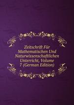 Zeitschrift Fr Mathematischen Und Naturwissenschaftlichen Unterricht, Volume 7 (German Edition)