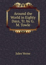 Around the World in Eighty Days, Tr. by G.M. Towle