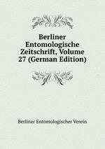 Berliner Entomologische Zeitschrift, Volume 27 (German Edition)