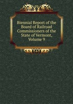 Biennial Report of the Board of Railroad Commissioners of the State of Vermont, Volume 9