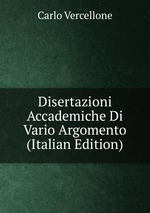 Disertazioni Accademiche Di Vario Argomento (Italian Edition)