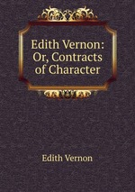 Edith Vernon: Or, Contracts of Character