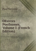 OEuvres Posthumes, Volume 1 (French Edition)