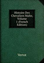 Histoire Des Chevaliers Malte, Volume 1 (French Edition)