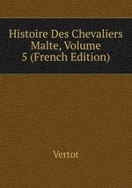 Histoire Des Chevaliers Malte, Volume 5 (French Edition)