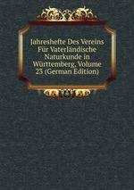 Jahreshefte Des Vereins Fr Vaterlndische Naturkunde in Wrttemberg, Volume 23 (German Edition)