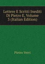 Lettere E Scritti Inediti Di Pietro E, Volume 3 (Italian Edition)