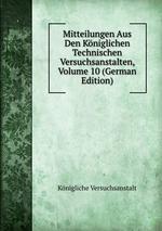 Mitteilungen Aus Den Kniglichen Technischen Versuchsanstalten, Volume 10 (German Edition)