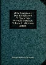 Mitteilungen Aus Den Kniglichen Technischen Versuchsanstalten, Volume 21 (German Edition)