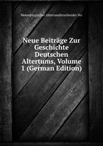 Neue Beitrge Zur Geschichte Deutschen Altertums, Volume 1 (German Edition)