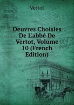 Oeuvres Choisies De L`abb De Vertot, Volume 10 (French Edition)