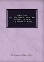 Organ Der Militrwissenschaftlichen Vereine, Volume 45 (German Edition)