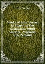 Works of Jules Verne: In Search of the Castaways: South America, Australia, New Zealand