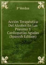 Accin Teraputica Del Alcohol En Las Pneumo Y Cardiopatas Agudas (Spanish Edition)