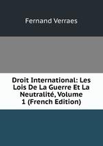 Droit International. Les Lois De La Guerre Et La Neutralit. Tome 1