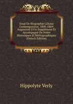 Essai De Biographie Lilloise Contemporaine, 1800-1869: Augment D`Un Supplment Et Accompagn De Notes Historiques Et Bibliographiques (French Edition)