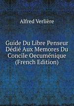 Guide Du Libre Penseur Ddi Aux Memores Du Concile Oecumnique (French Edition)