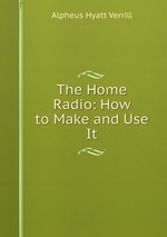 The Home Radio: How to Make and Use It