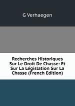Recherches Historiques Sur Le Droit De Chasse: Et Sur La Lgislation Sur La Chasse (French Edition)