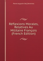 Rflexions Morales, Relatives Au Militaire Franois (French Edition)
