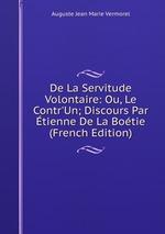 De La Servitude Volontaire: Ou, Le Contr`Un; Discours Par tienne De La Botie (French Edition)
