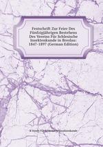 Festschrift Zur Feier Des Fnfzigjhrigen Bestehens Des Vereins Fr Schlesische Insektenkunde in Breslau: 1847-1897 (German Edition)