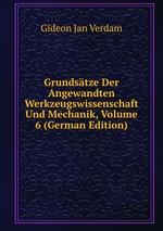 Grundstze Der Angewandten Werkzeugswissenschaft Und Mechanik, Volume 6 (German Edition)