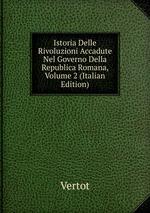 Istoria Delle Rivoluzioni Accadute Nel Governo Della Republica Romana, Volume 2 (Italian Edition)