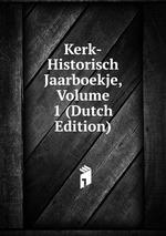 Kerk-Historisch Jaarboekje, Volume 1 (Dutch Edition)