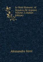 Le Notti Romane: Al Sepolcro De` Scipioni, Volume 2 (Italian Edition)