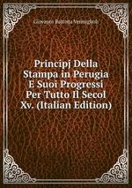 Principj Della Stampa in Perugia E Suoi Progressi Per Tutto Il Secol Xv. (Italian Edition)
