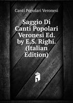 Saggio Di Canti Popolari Veronesi Ed. by E.S. Righi. (Italian Edition)