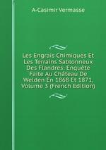 Les Engrais Chimiques Et Les Terrains Sablonneux Des Flandres: Enqute Faite Au Chteau De Welden En 1868 Et 1871, Volume 3 (French Edition)