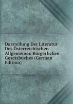 Darstellung Der Literatur Des sterreichischen Allgemeinen Brgerlichen Gesetzbuches (German Edition)