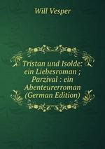 Tristan und Isolde: ein Liebesroman ; Parzival : ein Abenteurerroman (German Edition)
