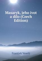 Masaryk, jeho ivot a dlo (Czech Edition)
