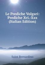 Le Prediche Volgari: Prediche Xvi.-Xxx (Italian Edition)