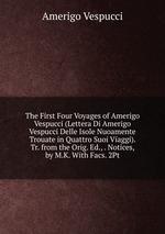The First Four Voyages of Amerigo Vespucci (Lettera Di Amerigo Vespucci Delle Isole Nuoamente Trouate in Quattro Suoi Viaggi). Tr. from the Orig. Ed., . Notices, by M.K. With Facs. 2Pt
