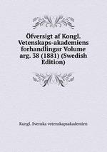 fversigt af Kongl. Vetenskaps-akademiens forhandlingar Volume arg. 38 (1881) (Swedish Edition)