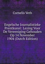 Engelsche Journalistieke Prentkunst: Lezing Voor De Vereeniging Gehouden Op 14 November 1904 (Dutch Edition)
