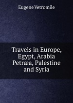 Travels in Europe, Egypt, Arabia Petra, Palestine and Syria