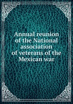 Annual reunion of the National association of veterans of the Mexican war