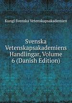 Svenska Vetenskapsakademiens Handlingar, Volume 6 (Danish Edition)