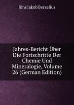 Jahres-Bericht ber Die Fortschritte Der Chemie Und Mineralogie, Volume 26 (German Edition)