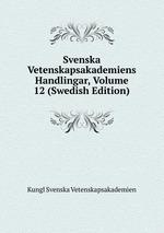 Svenska Vetenskapsakademiens Handlingar, Volume 12 (Swedish Edition)