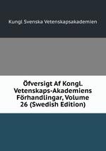 fversigt Af Kongl. Vetenskaps-Akademiens Frhandlingar, Volume 26 (Swedish Edition)