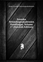 Svenska Vetenskapsakademien Handlingar, Volume 17 (Swedish Edition)