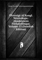 fversigt Af Kongl. Vetenskaps-Akademiens Frhandlingar, Volume 53 (Swedish Edition)