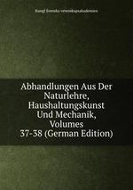 Abhandlungen Aus Der Naturlehre, Haushaltungskunst Und Mechanik, Volumes 37-38 (German Edition)